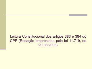 Leitura Constitucional dos artigos 383 e 384 do CPP Reda  o emprestada pela lei 11.719, de 20.08.2008
