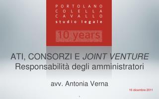 ATI, CONSORZI E  JOINT VENTURE Responsabilità degli amministratori avv. Antonia Verna