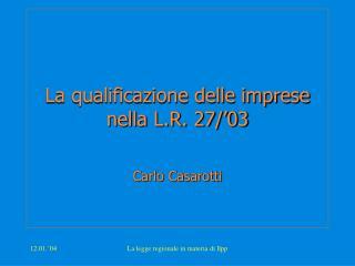 La qualificazione delle imprese nella L.R. 27/'03