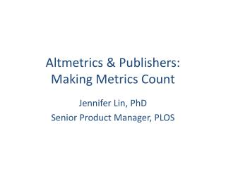 Altmetrics  & Publishers: Making Metrics Count