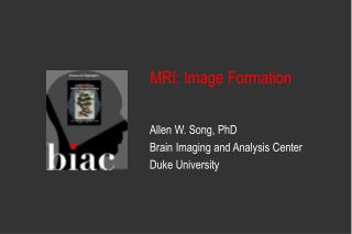Allen W. Song, PhD Brain Imaging and Analysis Center Duke University