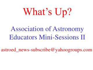 What's Up? Association of Astronomy Educators Mini-Sessions II