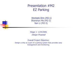 Presentation #M2 EZ Parking Wontaek Shin (M2-1) Shanshan Ma (M2-2) Nan Li (M2-3)