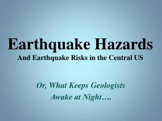 Earthquake Hazards And Earthquake Risks in the Central US