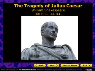 The Tragedy of Julius Caesar William Shakespeare 100 B.C.- 44 B.C.