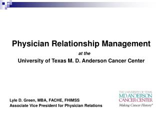 Physician Relationship Management  at the University of Texas M. D. Anderson Cancer Center
