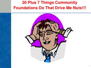 20 Plus 7 Things Community  Foundations Do That Drive Me Nuts!!!