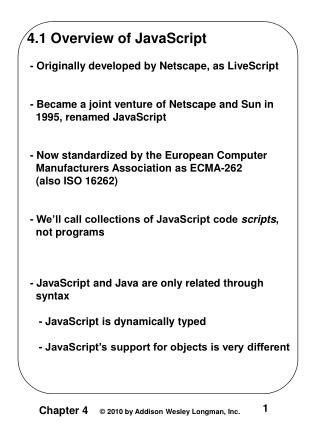 4.1 Overview of JavaScript  - Originally developed by Netscape, as LiveScript