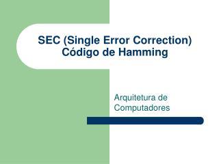 SEC (Single Error Correction) Código de Hamming