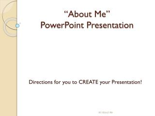 """About Me""  PowerPoint Presentation"