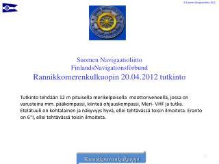 Suomen Navigaatioliitto FinlandsNavigationsförbund  Rannikkomerenkulkuopin 20.04.2012 tutkinto