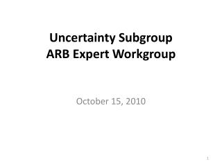 Uncertainty Subgroup ARB Expert Workgroup