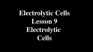 Electrolytic Cells Lesson 9 Electrolytic  Cells