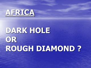 AFRICA  DARK HOLE OR ROUGH DIAMOND