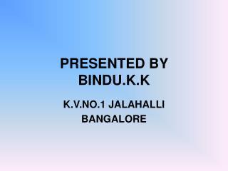 PRESENTED BY  BINDU.K.K