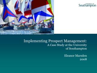 Implementing Prospect Management:  A Case Study at the University  of Southampton Eleanor Marsden