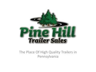Pine Hill Trailer Sales - The Place Of High Quality Trailers
