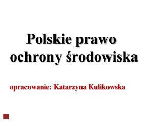 Polskie prawo ochrony ?rodowiska opracowanie: Katarzyna Kulikowska