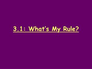 3.1: What's My Rule?