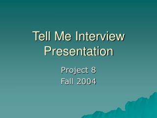 Tell Me Interview Presentation