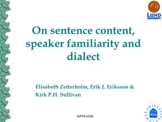 On sentence content, speaker familiarity and dialect