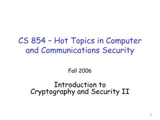 CS 854   Hot Topics in Computer and Communications Security