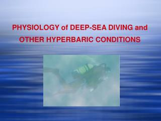 PHYSIOLOGY of DEEP-SEA DIVING and OTHER HYPERBARIC CONDITIONS