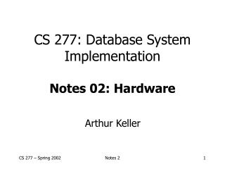 CS 277: Database System Implementation Notes 02: Hardware
