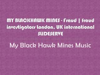 MY BLACKHAWK MINES - Fraud | fraud investigators London