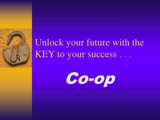 Unlock your future with the KEY to your success . . .