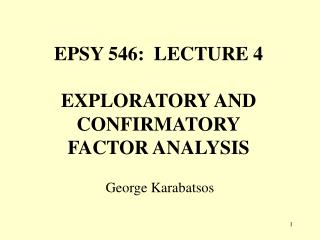 EPSY 546:  LECTURE 4 EXPLORATORY AND  CONFIRMATORY FACTOR ANALYSIS