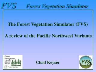 The Forest Vegetation Simulator (FVS)  A review of the Pacific Northwest Variants