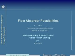 Flow Absorber Possibilities  C. Darve Fermi National Accelerator Laboratory