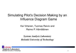Kai Virtanen, Tuomas Raivio and  Raimo P. H m l inen  Systems Analysis Laboratory Helsinki University of Technology