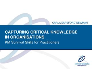 CAPTURING CRITICAL KNOWLEDGE  IN ORGANISATIONS