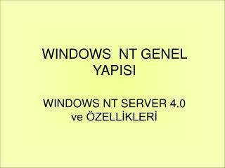 WINDOWS  NT GENEL YAPISI