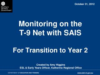 Monitoring on the  T-9 Net with SAIS For Transition to Year 2