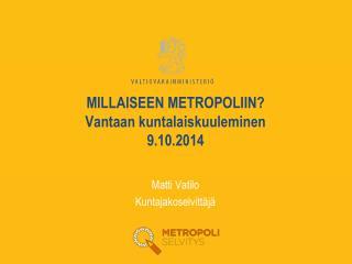 MILLAISEEN METROPOLIIN?  Vantaan kuntalaiskuuleminen  9.10.2014