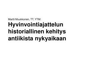 Martti Muukkonen, TT, YTM: Hyvinvointiajattelun historiallinen kehitys antiikista nykyaikaan