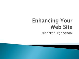 Enhancing Your  Web Site