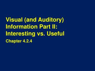 Visual (and Auditory) Information Part II:   Interesting vs. Useful
