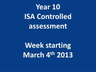Year 10  ISA Controlled assessment W eek starting March 4 th  2013