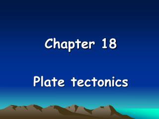 Chapter 18 Plate tectonics