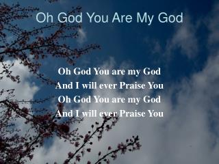 Oh God You Are My God