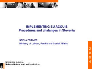 IMPLEMENTING EU ACQUIS Procedures and chalanges in Slovenia