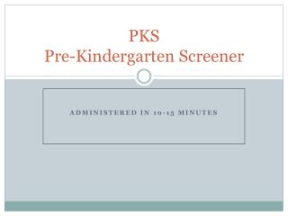 PKS Pre-Kindergarten Screener