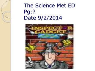 The Science Met ED  Pg:?  Date 9/2/2014