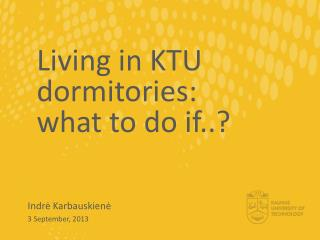 Living in KTU dormitories: what to do if..?