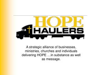 A strategic alliance of businesses, ministries, churches and individuals delivering HOPE  in substance as well as messag