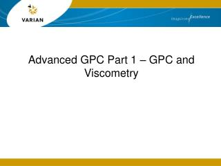 Advanced GPC Part 1 � GPC and Viscometry